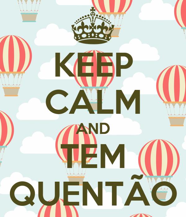 KEEP CALM AND TEM QUENTÃO