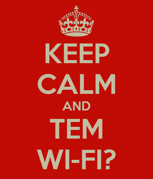 KEEP CALM AND TEM WI-FI?