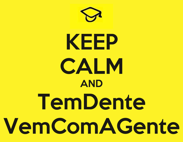 KEEP CALM AND TemDente VemComAGente