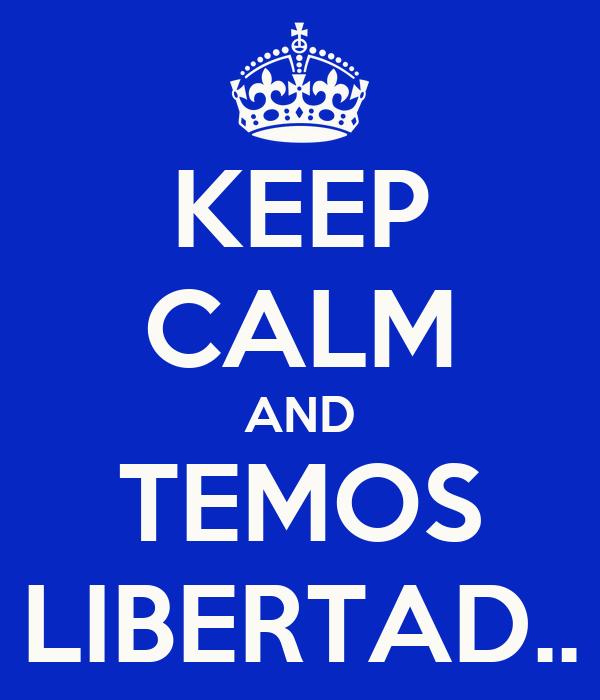 KEEP CALM AND TEMOS LIBERTAD..