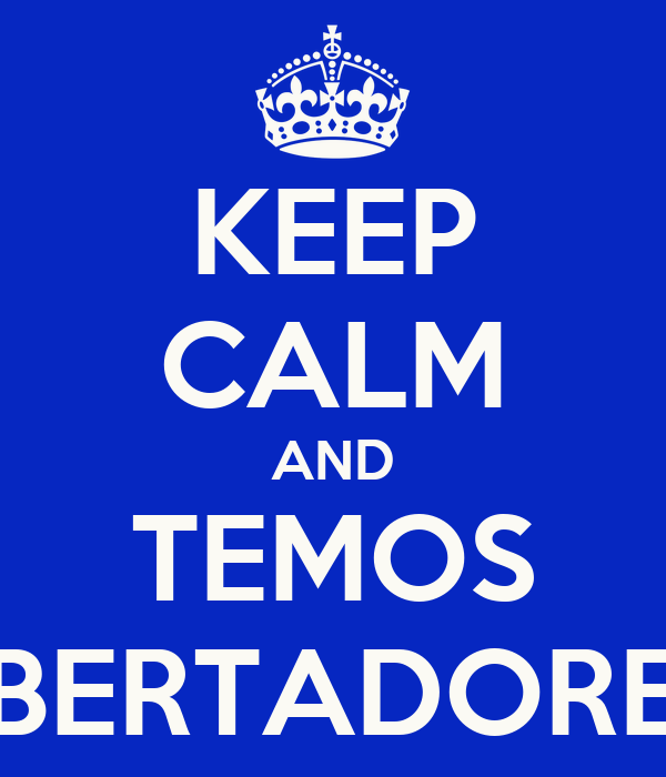 KEEP CALM AND TEMOS LIBERTADORES