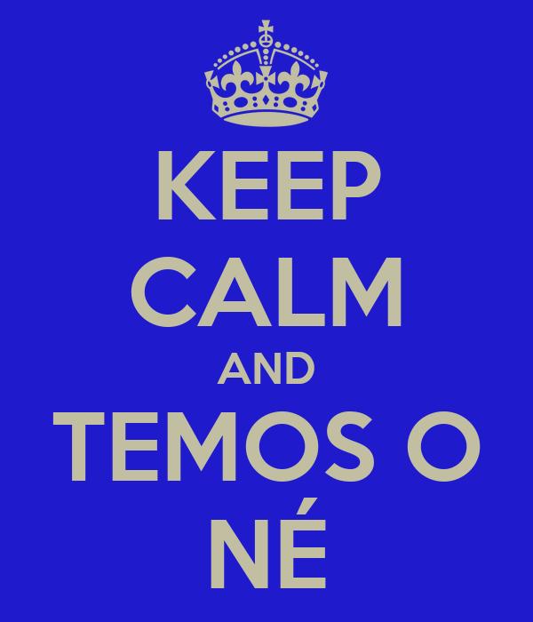 KEEP CALM AND TEMOS O NÉ