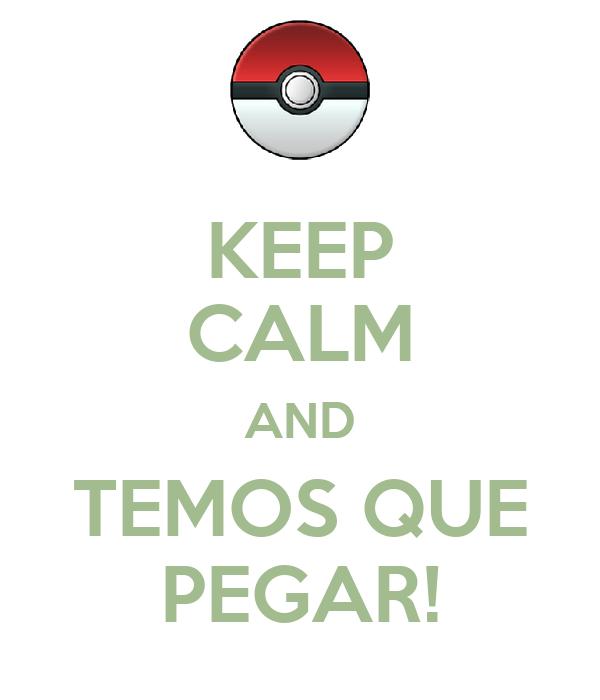 KEEP CALM AND TEMOS QUE PEGAR!