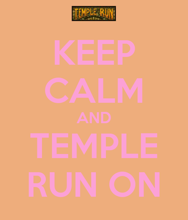 KEEP CALM AND TEMPLE RUN ON