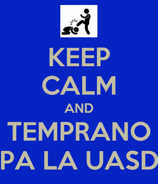 KEEP CALM AND TEMPRANO PA LA UASD