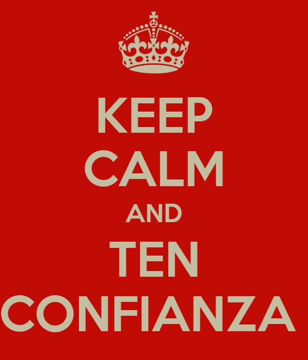 KEEP CALM AND TEN CONFIANZA