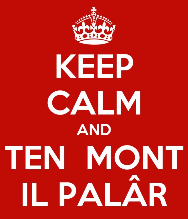KEEP CALM AND TEN  MONT IL PALÂR