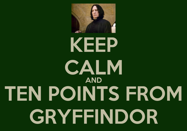 KEEP CALM AND TEN POINTS FROM GRYFFINDOR