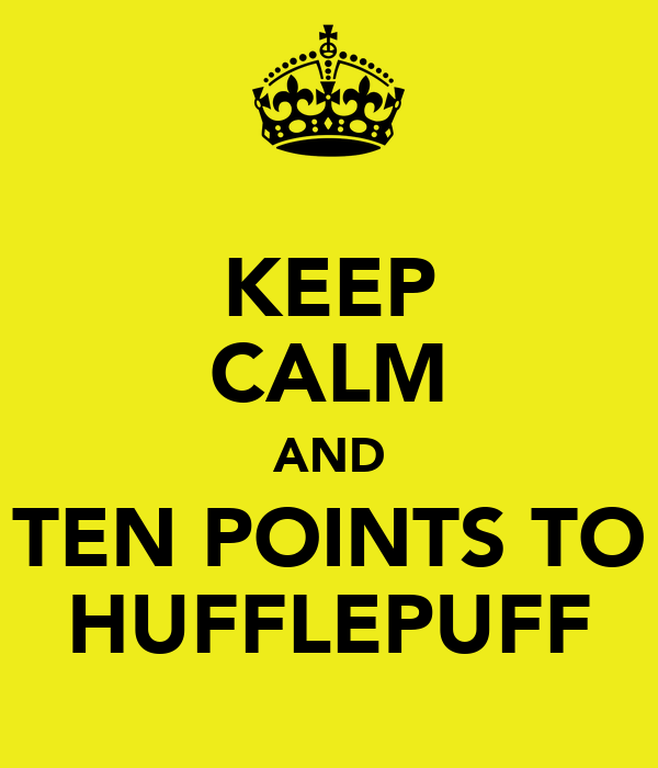 KEEP CALM AND TEN POINTS TO HUFFLEPUFF