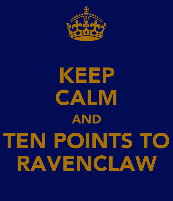 KEEP CALM AND TEN POINTS TO RAVENCLAW