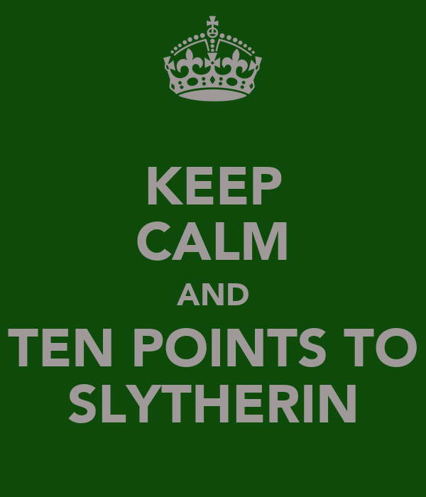KEEP CALM AND TEN POINTS TO SLYTHERIN