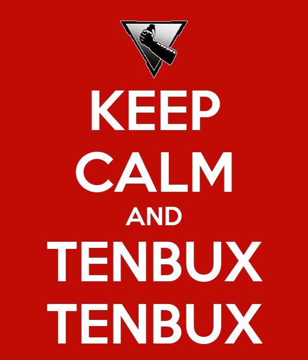 KEEP CALM AND TENBUX TENBUX