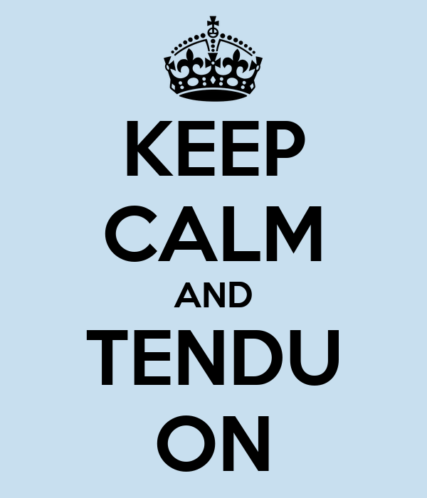 KEEP CALM AND TENDU ON