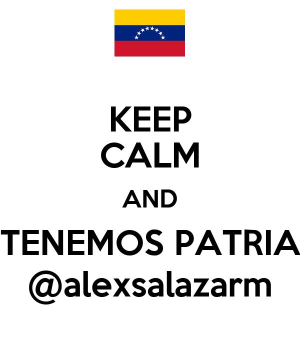 KEEP CALM AND TENEMOS PATRIA @alexsalazarm