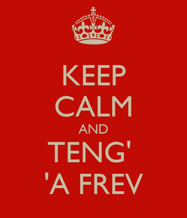 KEEP CALM AND TENG'  'A FREV