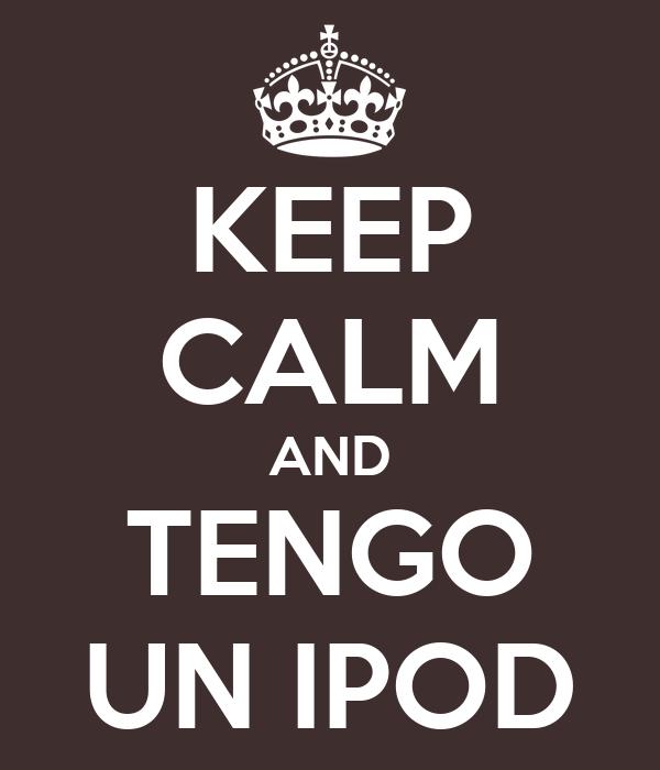 KEEP CALM AND TENGO UN IPOD