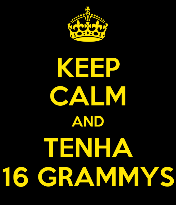 KEEP CALM AND TENHA 16 GRAMMYS