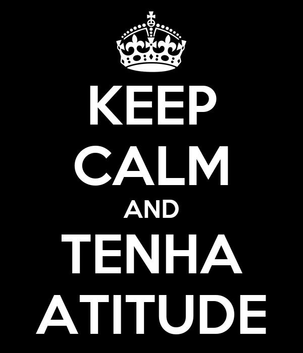 KEEP CALM AND TENHA ATITUDE