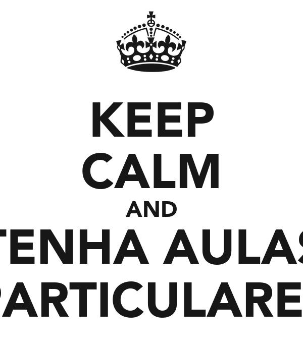KEEP CALM AND TENHA AULAS PARTICULARES