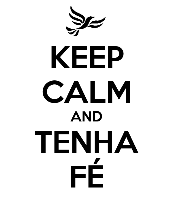KEEP CALM AND TENHA FÉ