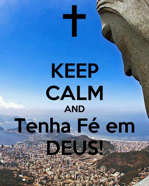 KEEP CALM AND Tenha Fé em DEUS!