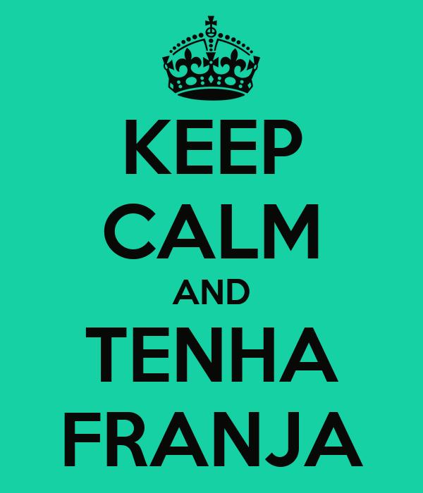 KEEP CALM AND TENHA FRANJA