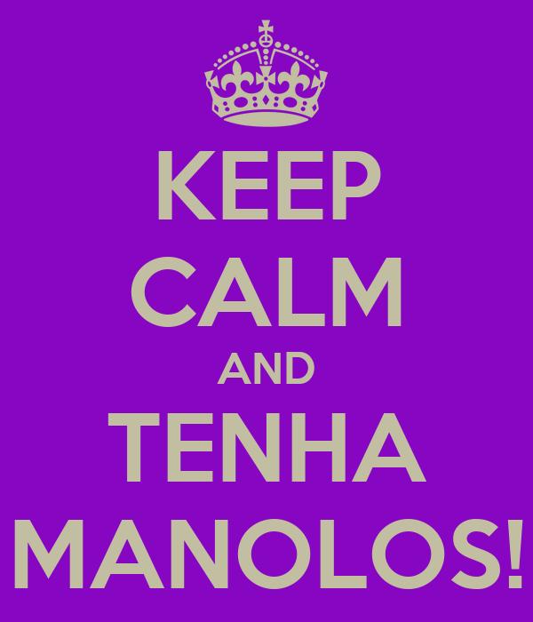 KEEP CALM AND TENHA MANOLOS!
