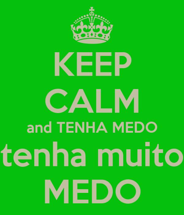 KEEP CALM and TENHA MEDO tenha muito MEDO