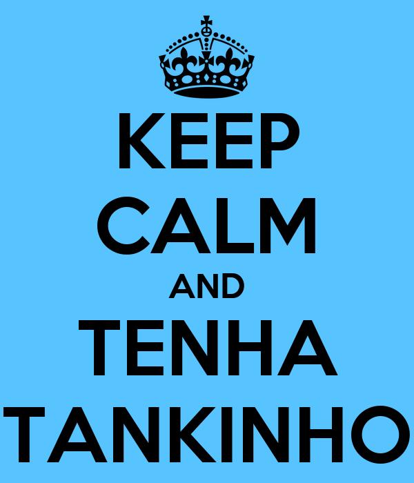 KEEP CALM AND TENHA TANKINHO