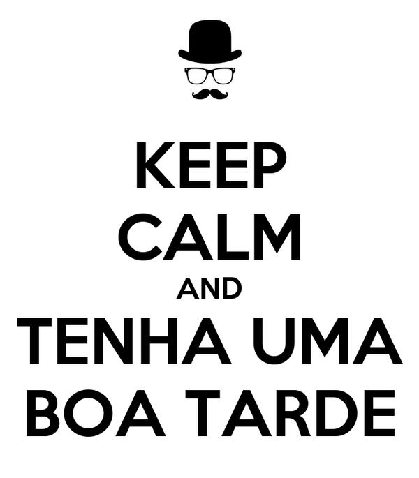 KEEP CALM AND TENHA UMA BOA TARDE