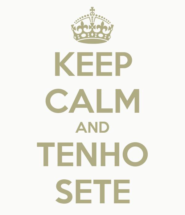 KEEP CALM AND TENHO SETE