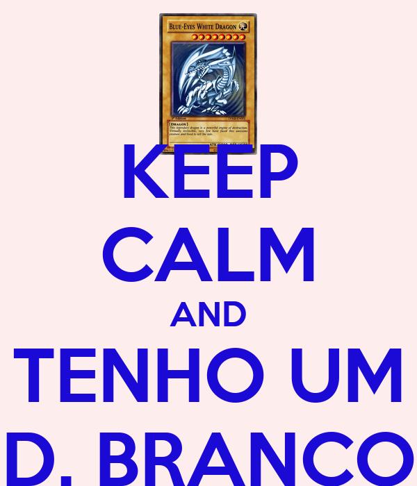 KEEP CALM AND TENHO UM D. BRANCO