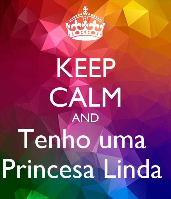 KEEP CALM AND Tenho uma  Princesa Linda
