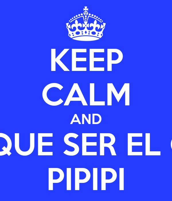KEEP CALM AND TENIA QUE SER EL CHAVO PIPIPI