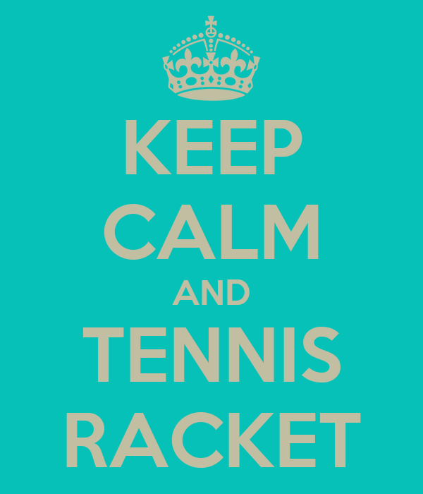 KEEP CALM AND TENNIS RACKET