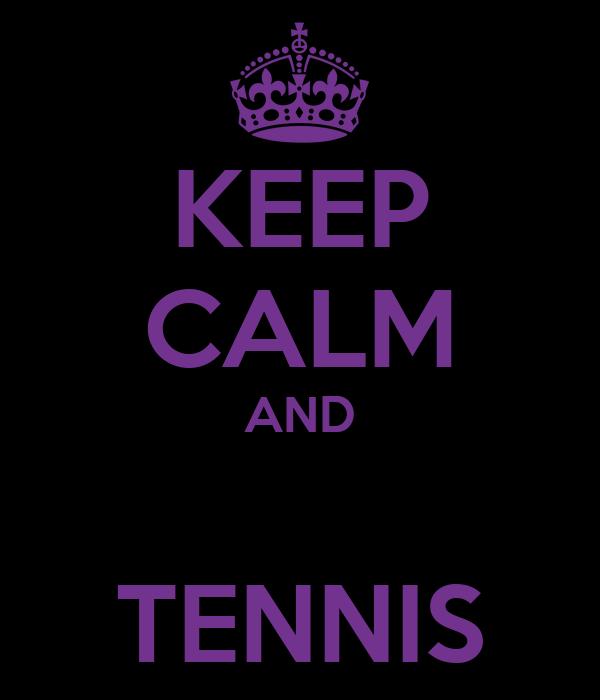 KEEP CALM AND      TENNIS