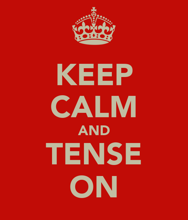 KEEP CALM AND TENSE ON