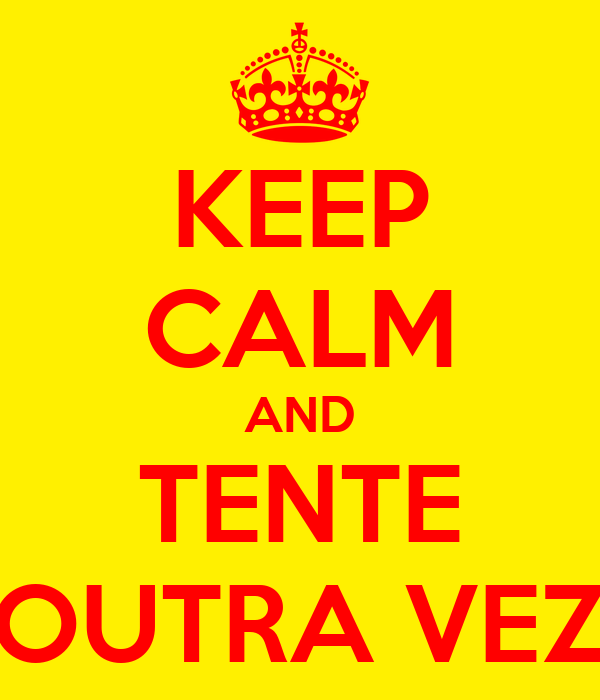 KEEP CALM AND TENTE OUTRA VEZ