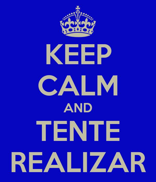 KEEP CALM AND TENTE REALIZAR