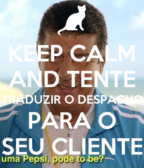 KEEP CALM AND TENTE TRADUZIR O DESPACHO PARA O SEU CLIENTE
