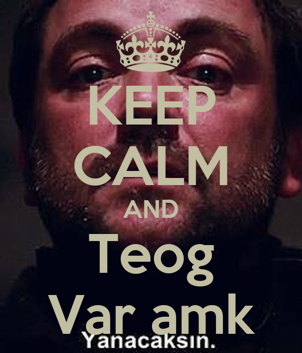 KEEP CALM AND Teog Var amk