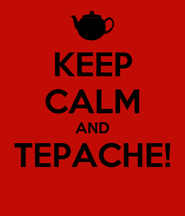 KEEP CALM AND TEPACHE!