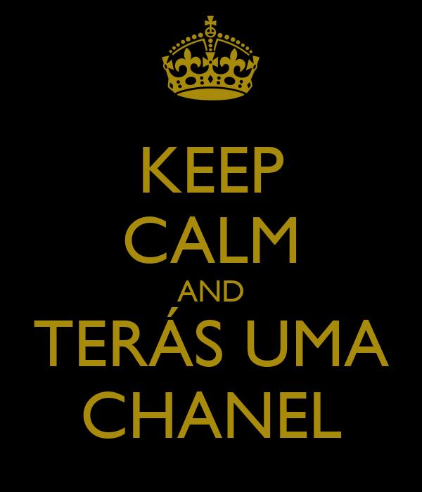 KEEP CALM AND TERÁS UMA CHANEL