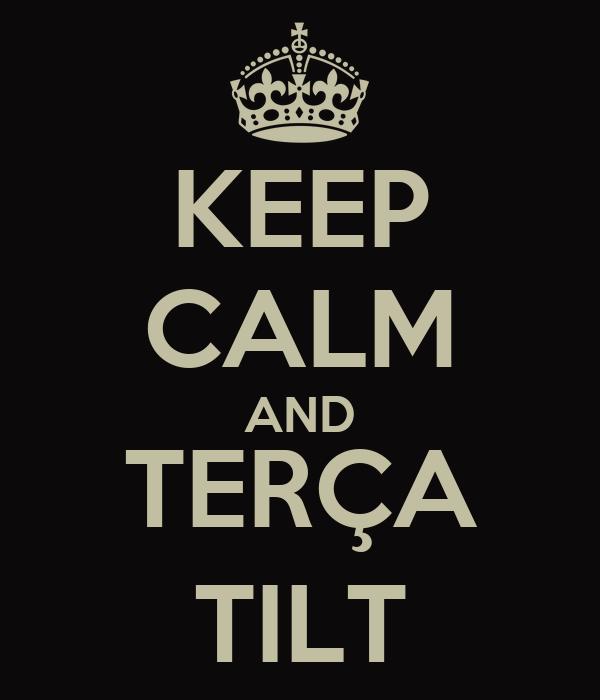 KEEP CALM AND TERÇA TILT