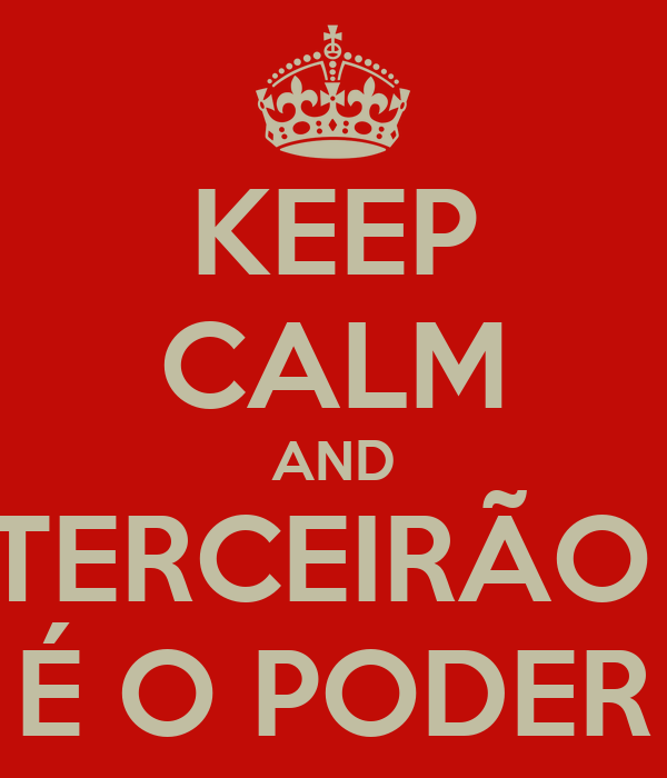 KEEP CALM AND TERCEIRÃO  É O PODER