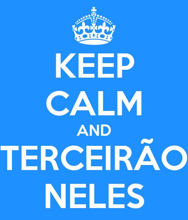 KEEP CALM AND TERCEIRÃO NELES