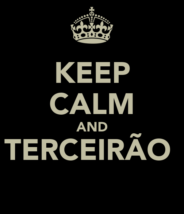 KEEP CALM AND TERCEIRÃO