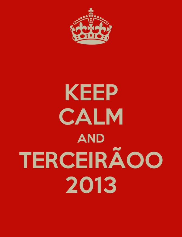 KEEP CALM AND TERCEIRÃOO 2013