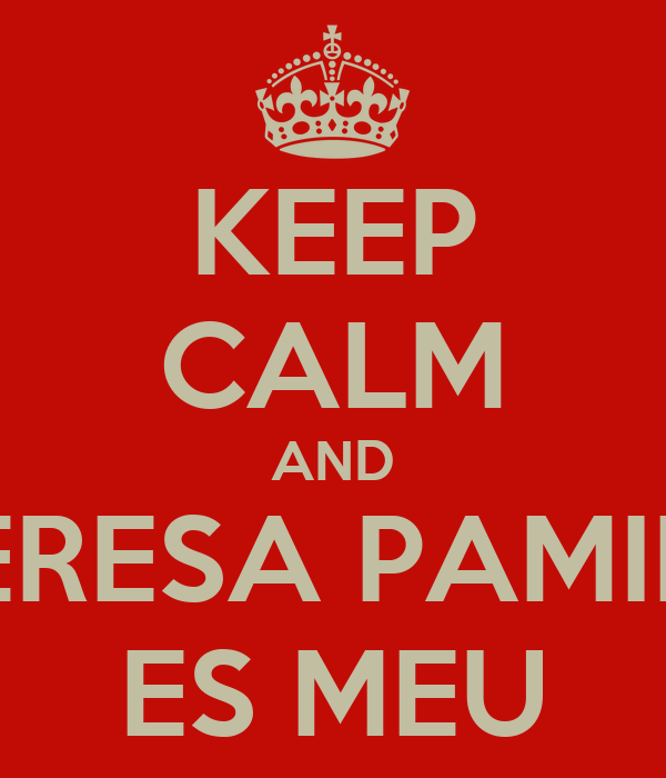 KEEP CALM AND TERESA PAMIES ES MEU