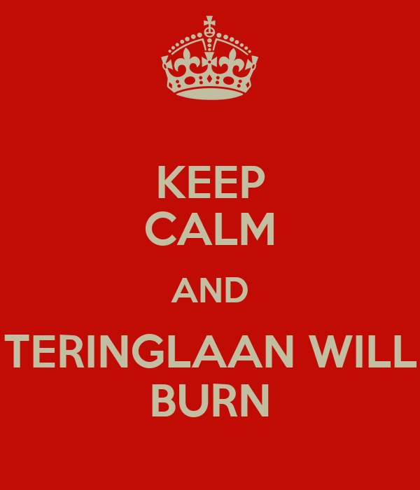KEEP CALM AND TERINGLAAN WILL BURN